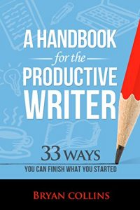 Book Review: A Handbook for the Productive Writer –33 Ways You Can Finish What You Started